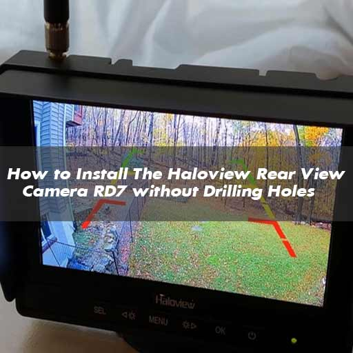 How to Install The Haloview Rear View Camera RD7 without Drilling Holes
